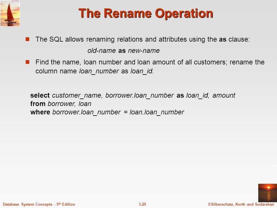 The Rename Operation The SQL allows renaming relations and attributes using the as clause: old-name as new-name.