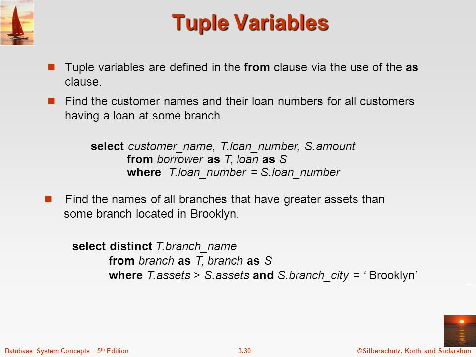 Tuple Variables Tuple variables are defined in the from clause via the use of the as clause.