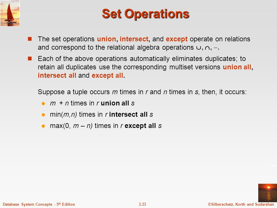 Set Operations The set operations union, intersect, and except operate on relations and correspond to the relational algebra operations 