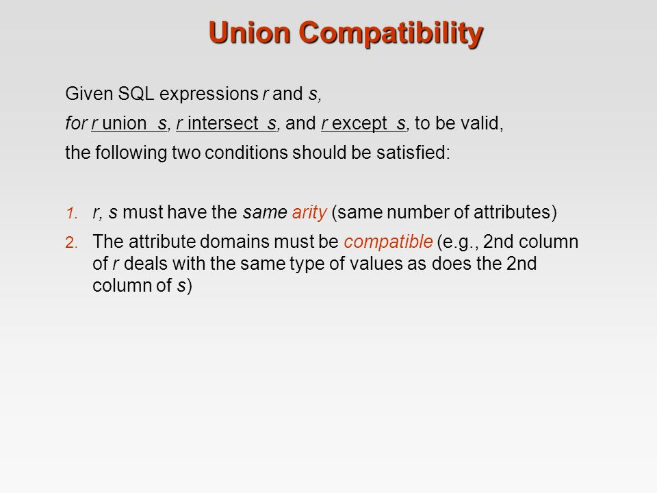 Union Compatibility Given SQL expressions r and s,