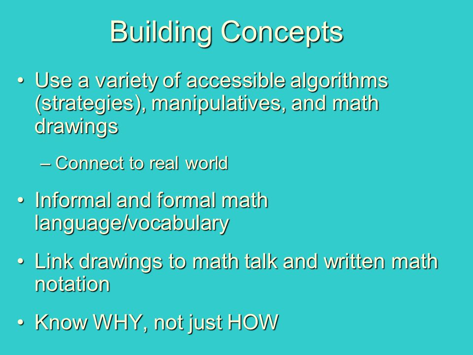 Building Concepts Use a variety of accessible algorithms (strategies), manipulatives, and math drawings.