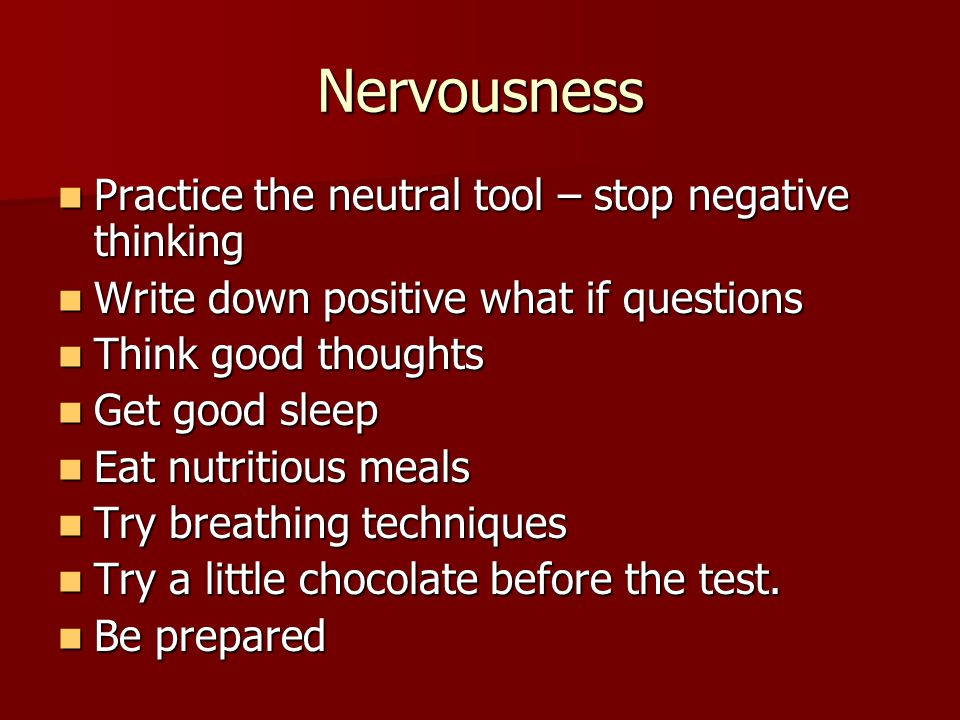 Nervousness Practice the neutral tool – stop negative thinking