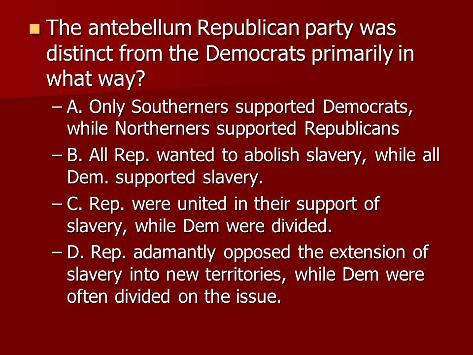 The antebellum Republican party was distinct from the Democrats primarily in what way