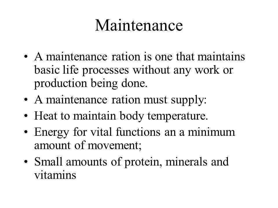 Maintenance A maintenance ration is one that maintains basic life processes without any work or production being done.