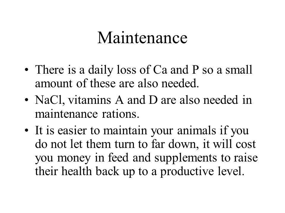 Maintenance There is a daily loss of Ca and P so a small amount of these are also needed.