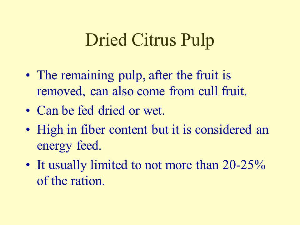 Dried Citrus Pulp The remaining pulp, after the fruit is removed, can also come from cull fruit. Can be fed dried or wet.