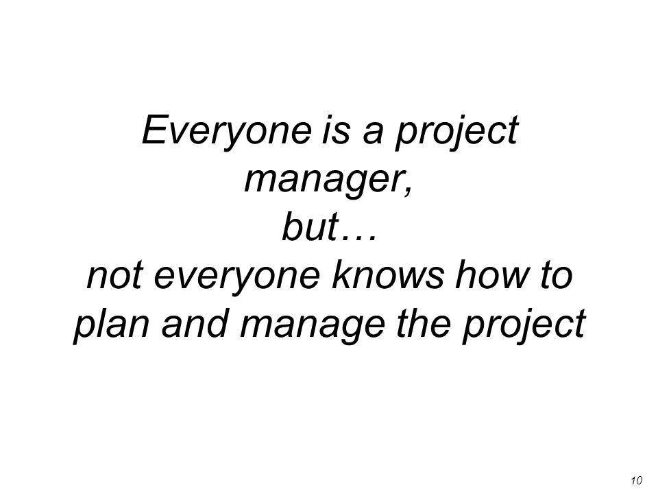 Everyone is a project manager, but… not everyone knows how to plan and manage the project