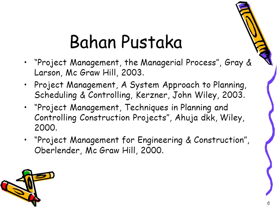 Bahan Pustaka Project Management, the Managerial Process , Gray & Larson, Mc Graw Hill,