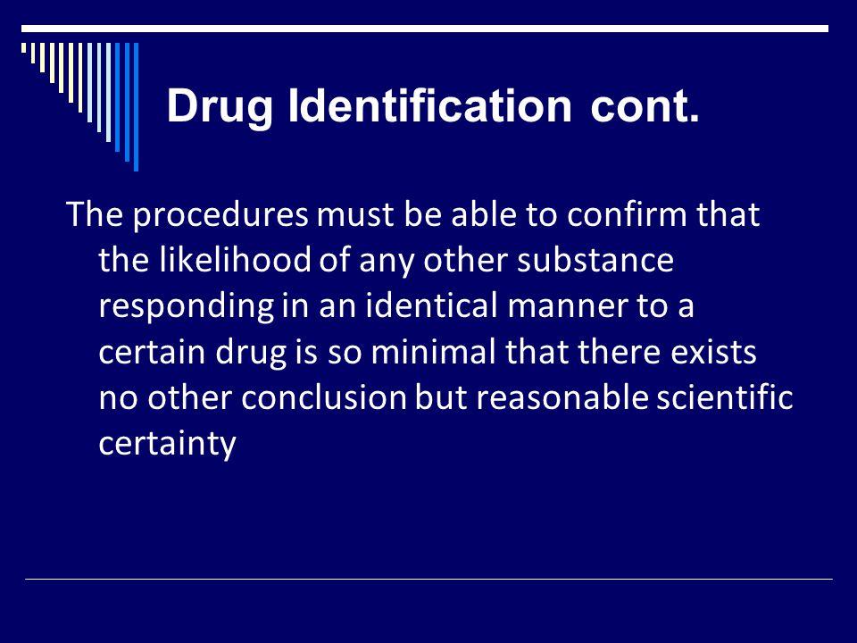 Drug Identification cont.