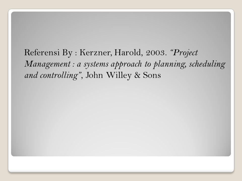 Referensi By : Kerzner, Harold, 2003