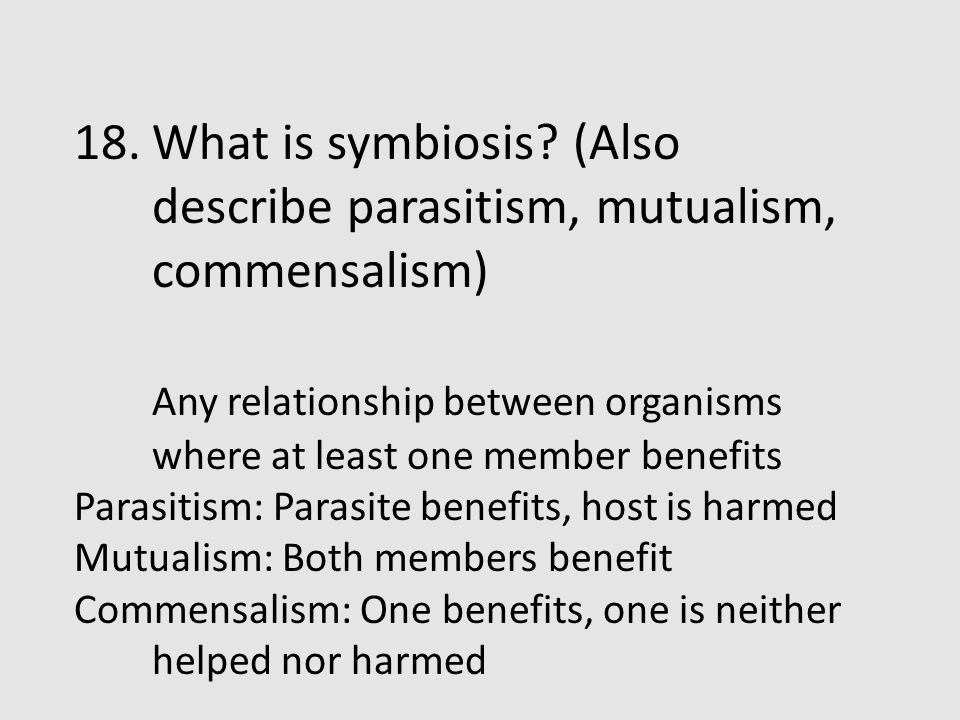 What is symbiosis (Also describe parasitism, mutualism, commensalism)
