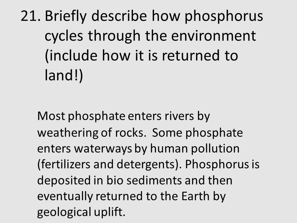 Briefly describe how phosphorus cycles through the environment (include how it is returned to land!)