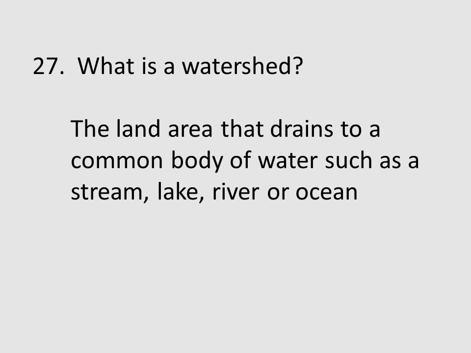 27. What is a watershed.