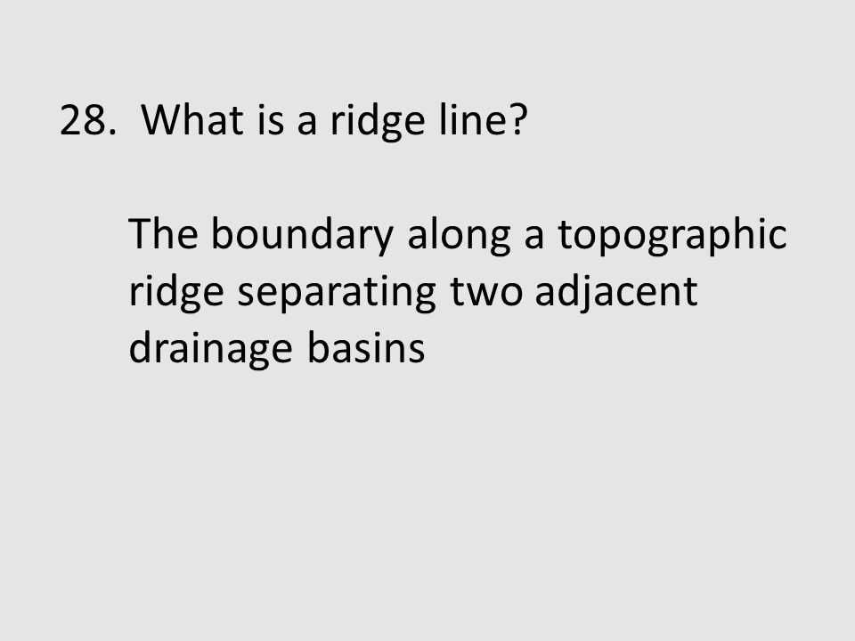 28. What is a ridge line.