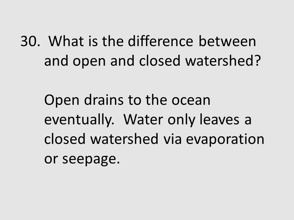 30. What is the difference between and open and closed watershed