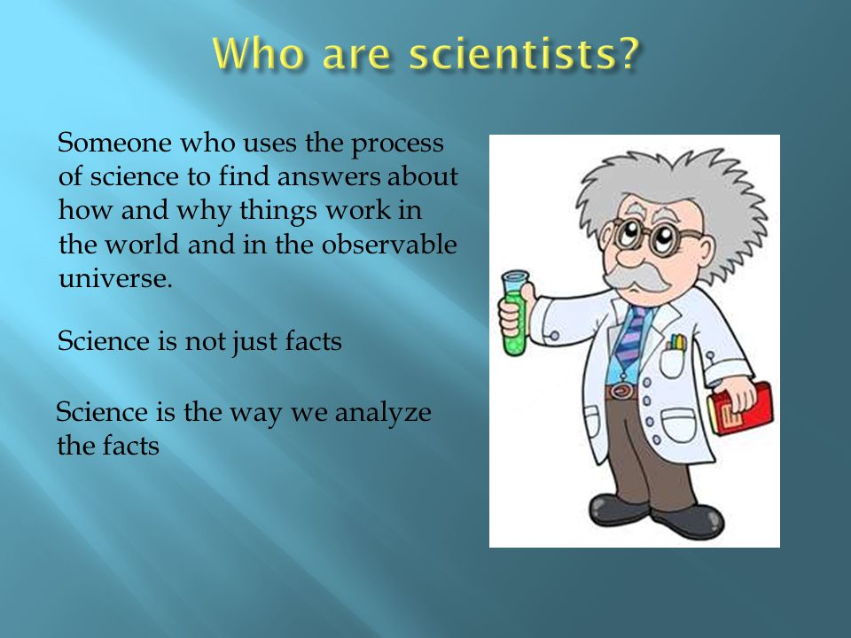 Who are scientists