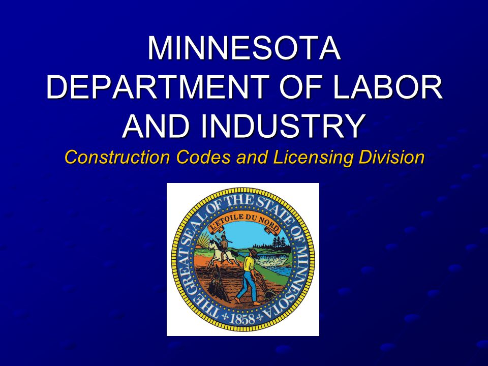 MINNESOTA DEPARTMENT OF LABOR AND INDUSTRY Construction Codes and Licensing Division