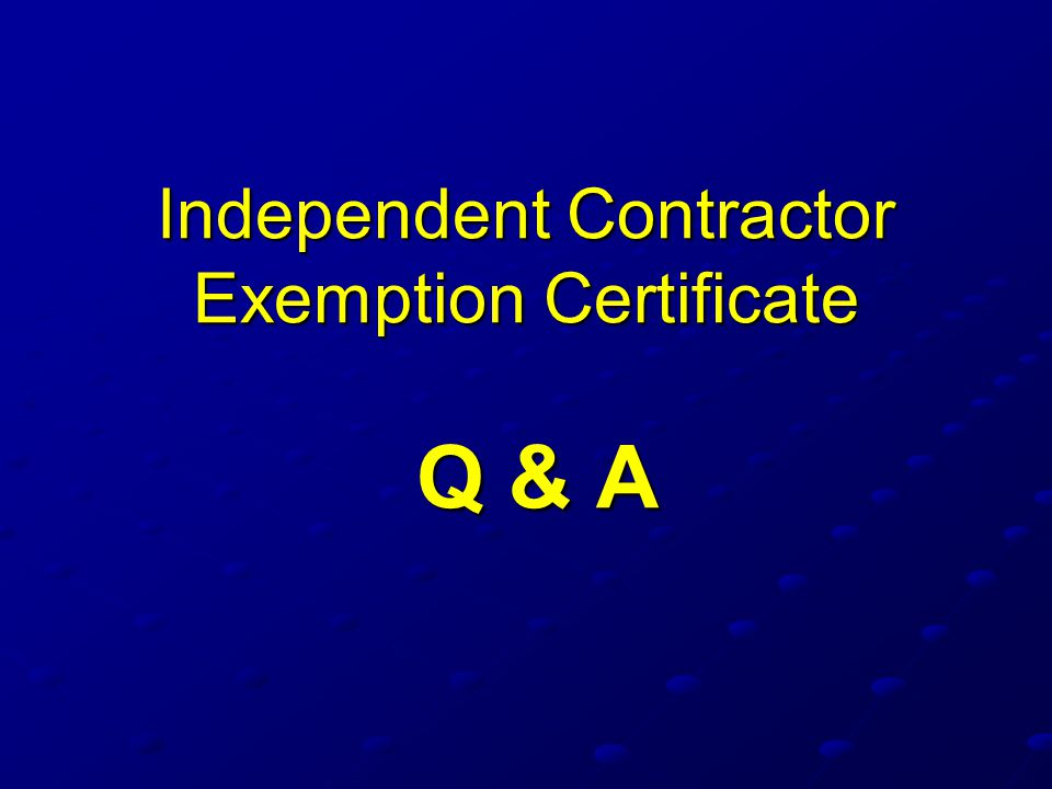 Independent Contractor Exemption Certificate Q & A