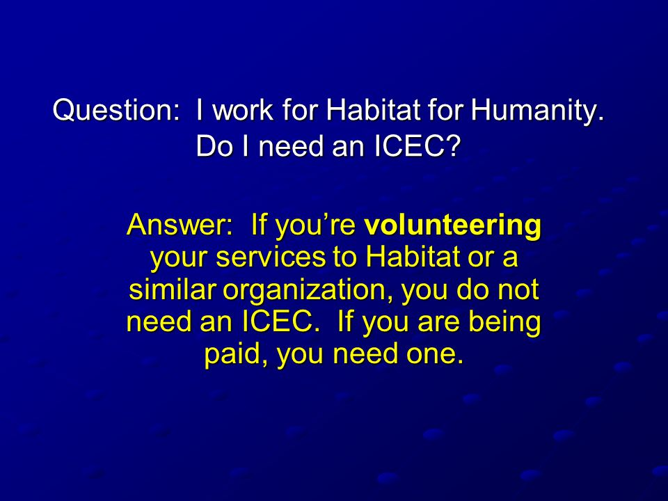 Question: I work for Habitat for Humanity. Do I need an ICEC