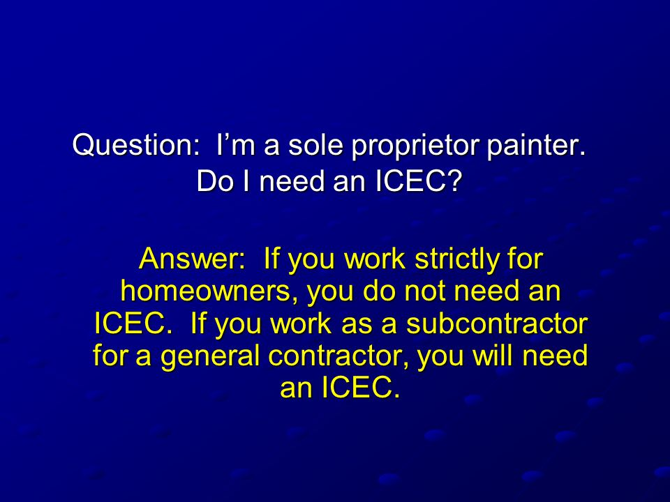 Question: I'm a sole proprietor painter. Do I need an ICEC