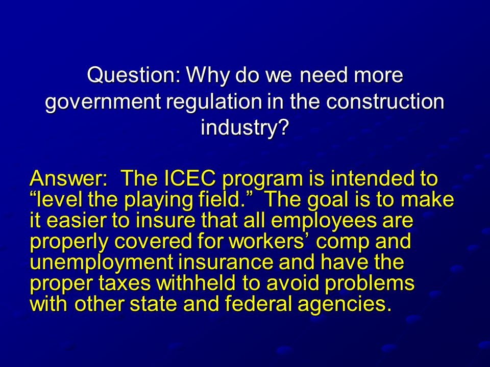 Question: Why do we need more government regulation in the construction industry