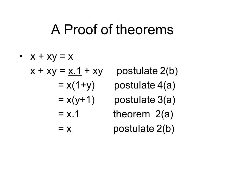 A Proof of theorems x + xy = x x + xy = x.1 + xy postulate 2(b)