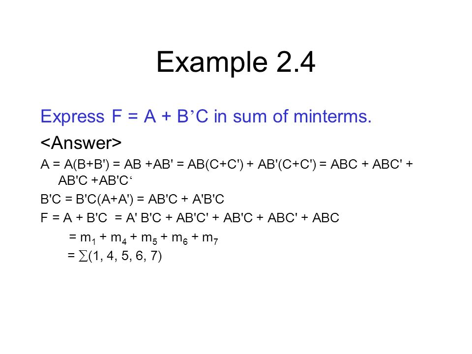 Example 2.4 Express F = A + B'C in sum of minterms. <Answer>