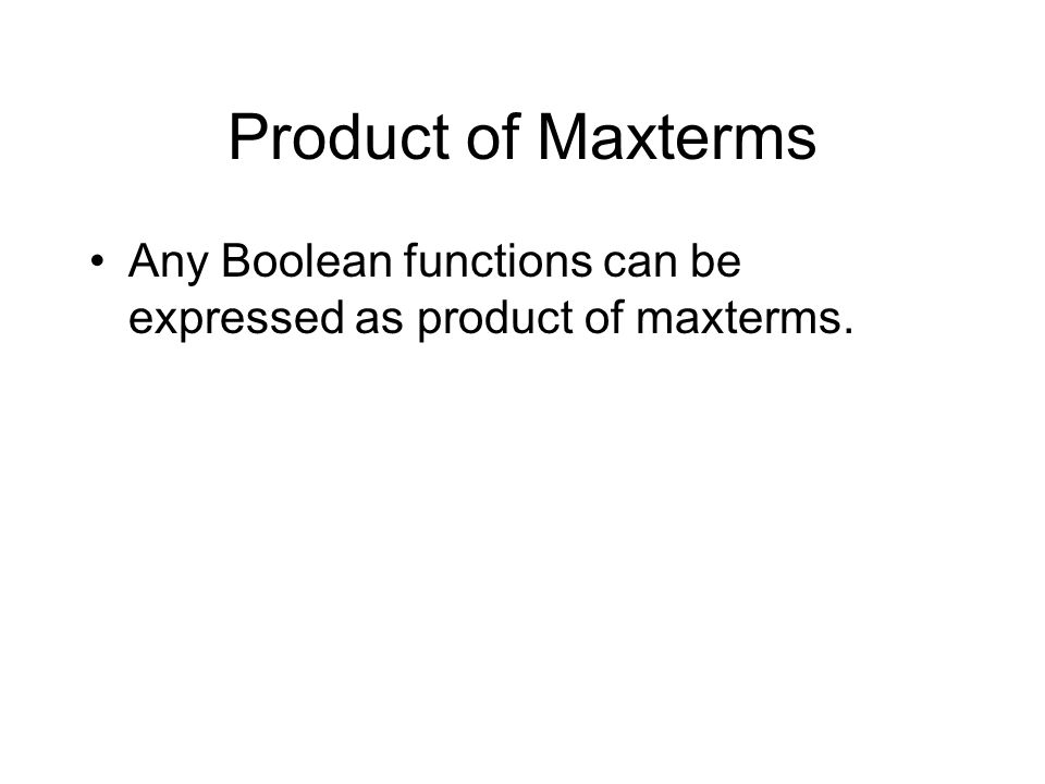 Product of Maxterms Any Boolean functions can be expressed as product of maxterms.