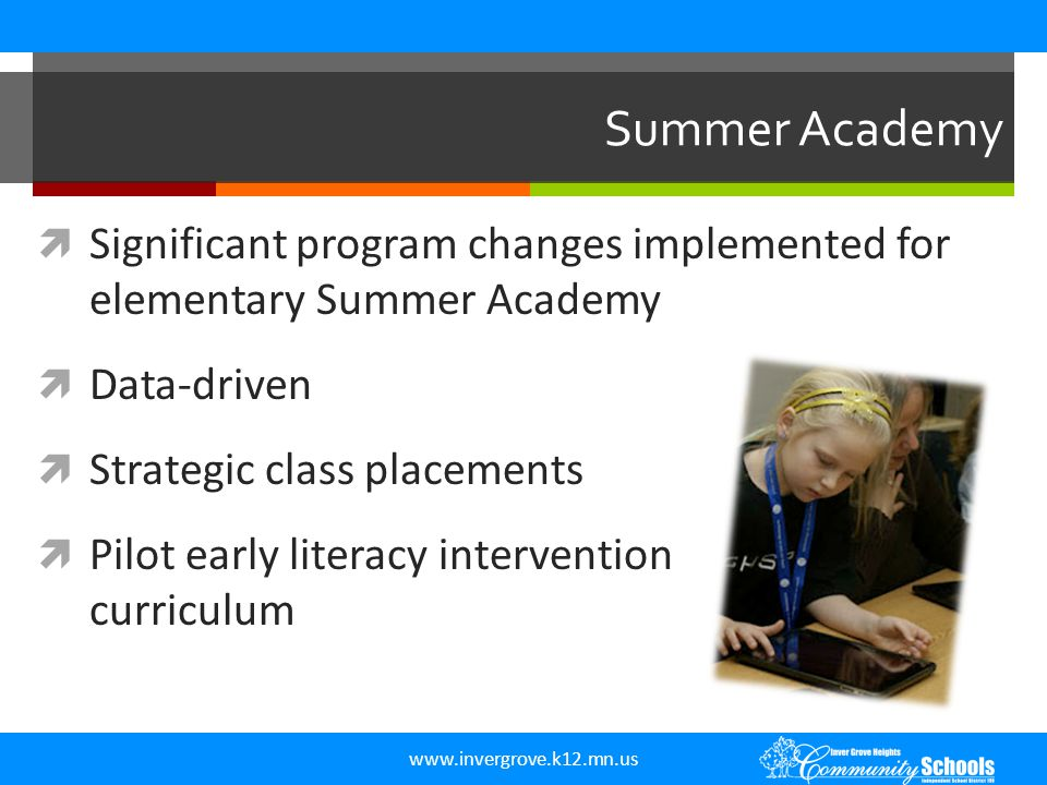 Summer Academy Significant program changes implemented for elementary Summer Academy. Data-driven.