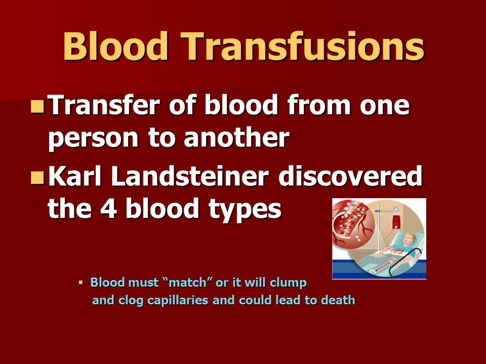 Blood Transfusions Transfer of blood from one person to another