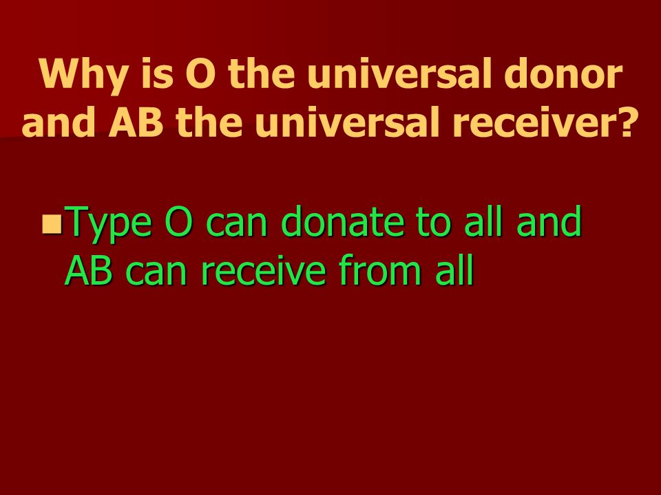 Why is O the universal donor and AB the universal receiver