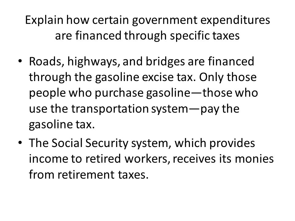 Explain how certain government expenditures are financed through specific taxes