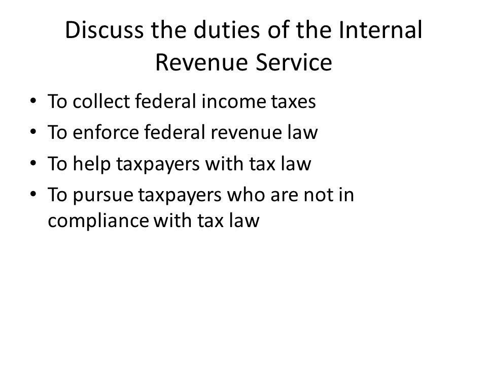 Discuss the duties of the Internal Revenue Service