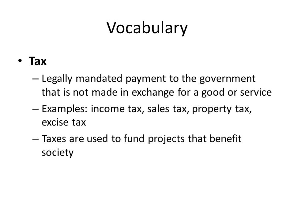 Vocabulary Tax. Legally mandated payment to the government that is not made in exchange for a good or service.