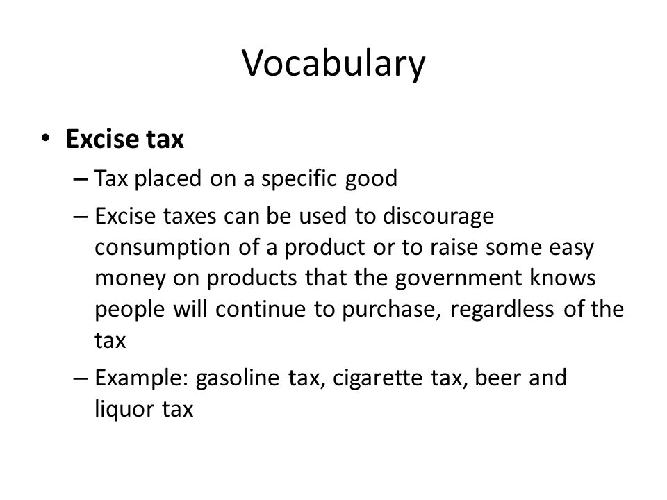 Vocabulary Excise tax Tax placed on a specific good