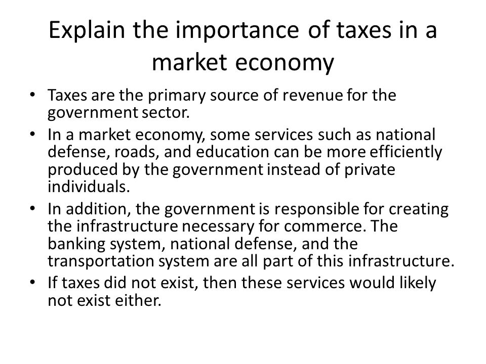 Explain the importance of taxes in a market economy