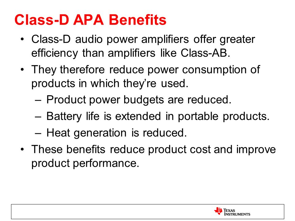 Class-D APA Benefits Class-D audio power amplifiers offer greater efficiency than amplifiers like Class-AB.