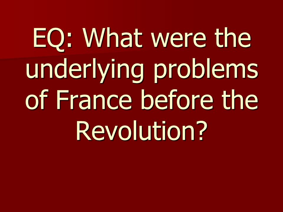 EQ: What were the underlying problems of France before the Revolution