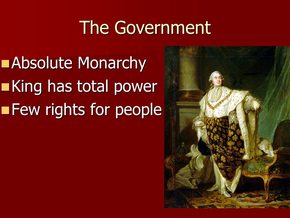 The Government Absolute Monarchy King has total power