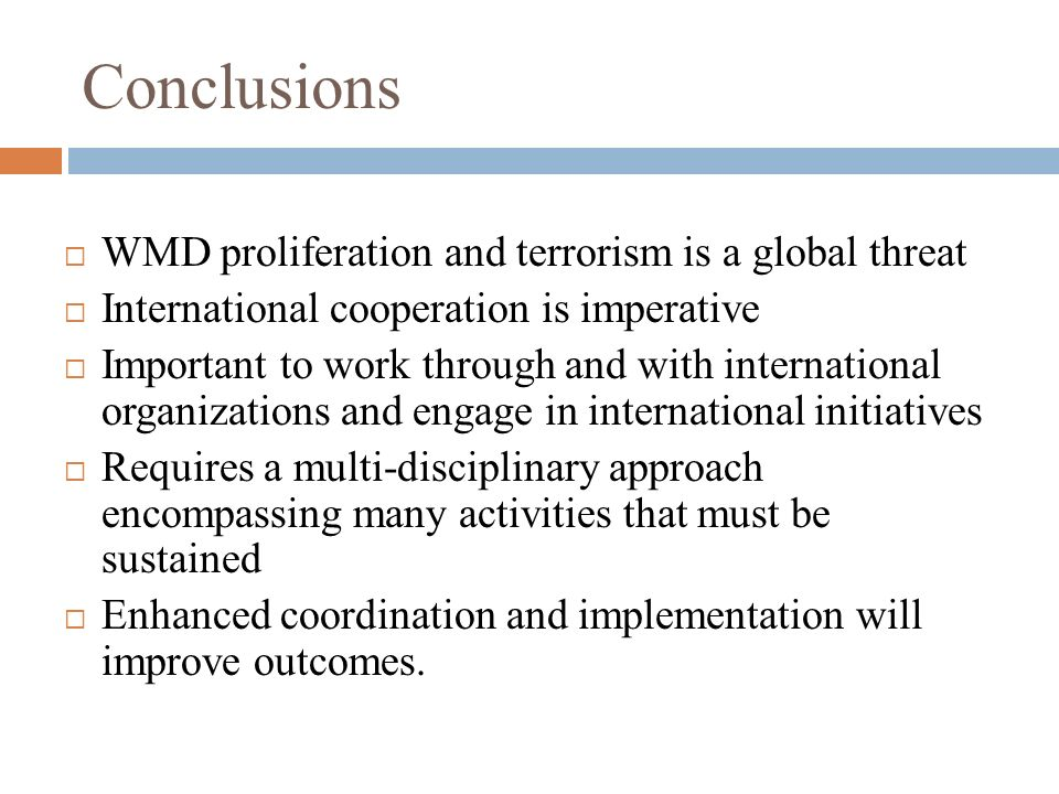 Conclusions WMD proliferation and terrorism is a global threat