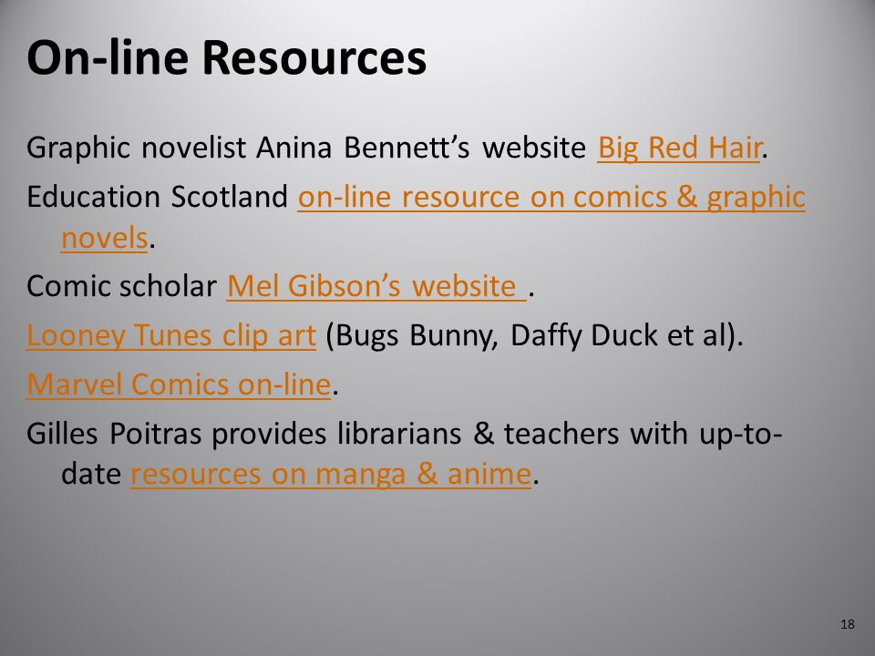 On-line Resources Graphic novelist Anina Bennett's website Big Red Hair. Education Scotland on-line resource on comics & graphic novels.