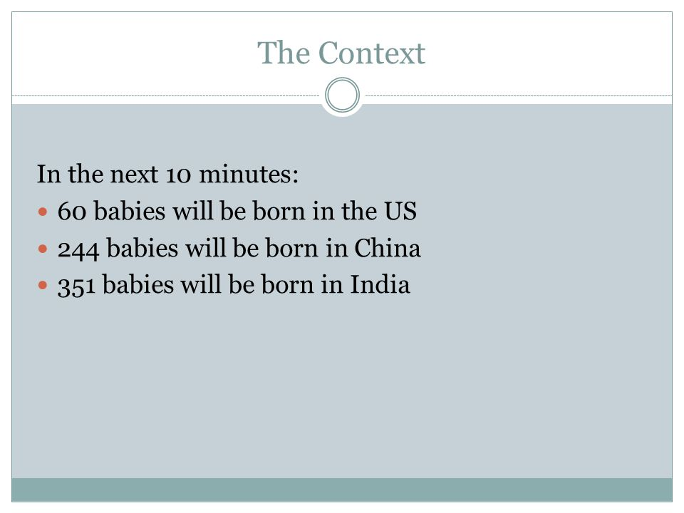The Context In the next 10 minutes: 60 babies will be born in the US