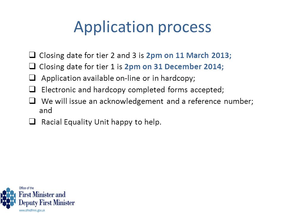 Application process Closing date for tier 2 and 3 is 2pm on 11 March 2013; Closing date for tier 1 is 2pm on 31 December 2014;