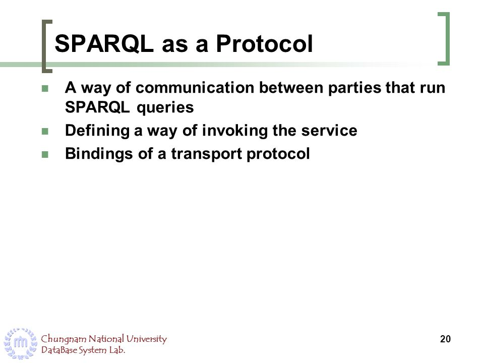 SPARQL as a Protocol A way of communication between parties that run SPARQL queries. Defining a way of invoking the service.