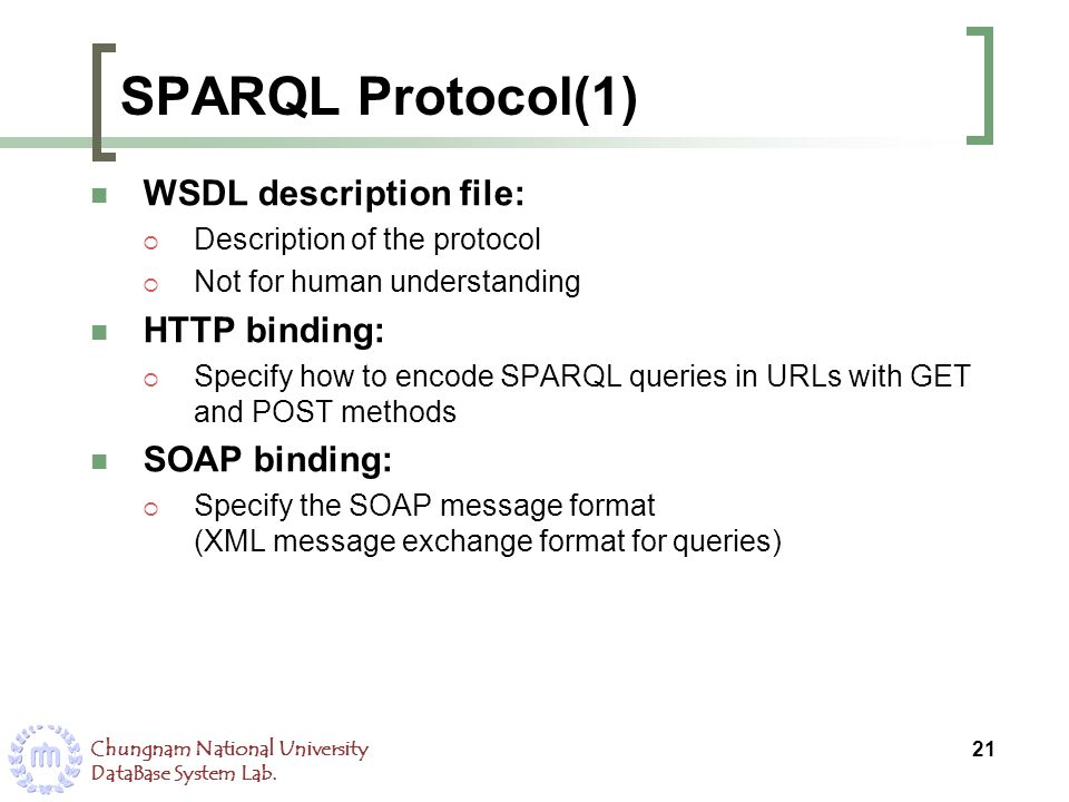 SPARQL Protocol(1) WSDL description file: HTTP binding: SOAP binding: