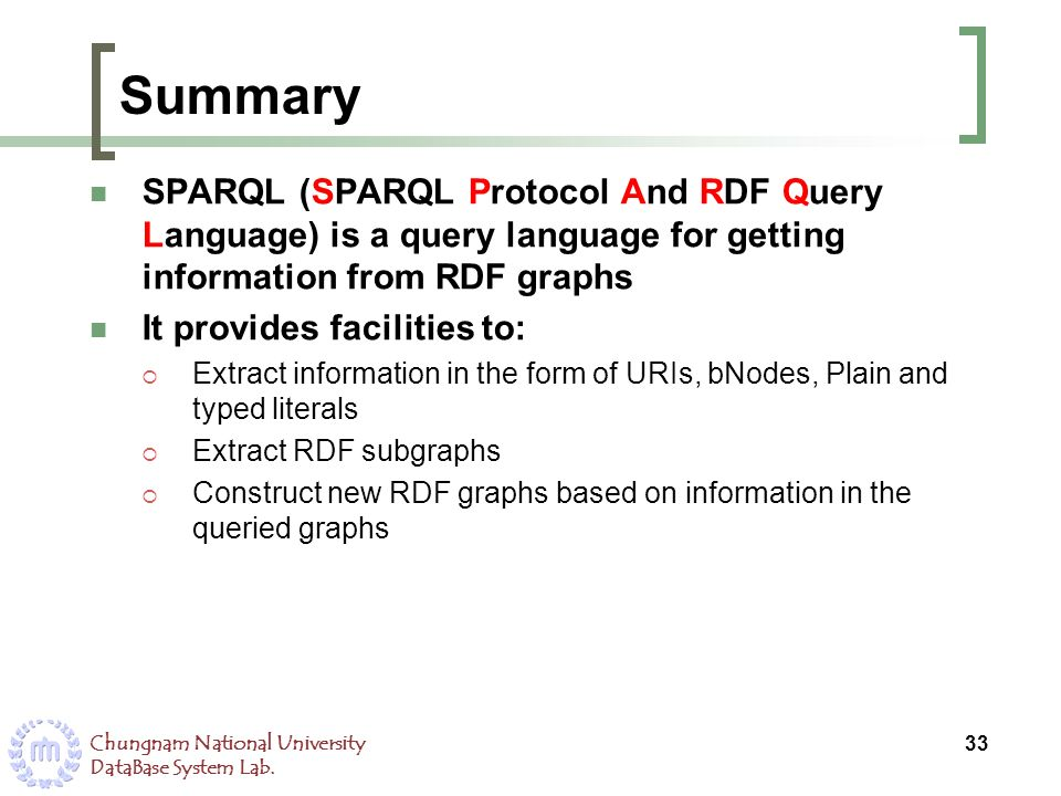 Summary SPARQL (SPARQL Protocol And RDF Query Language) is a query language for getting information from RDF graphs.