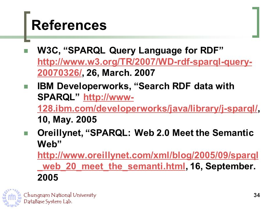 References W3C, SPARQL Query Language for RDF http://www.w3.org/TR/2007/WD-rdf-sparql-query-20070326/, 26, March. 2007.