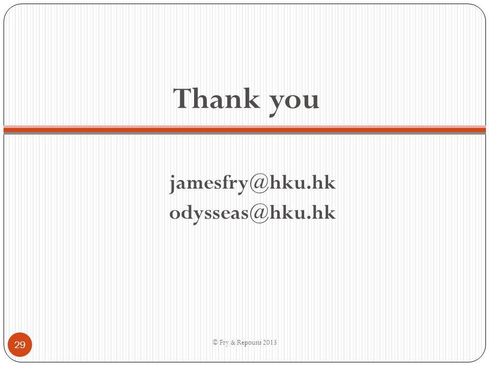 Thank you jamesfry@hku.hk odysseas@hku.hk © Fry & Repousis 2013