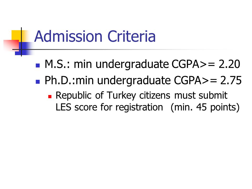 Admission Criteria M.S.: min undergraduate CGPA>= 2.20