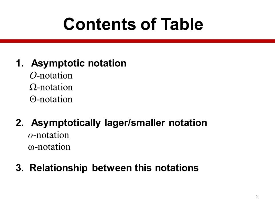 Contents of Table Asymptotic notation O-notation Ω-notation Θ-notation